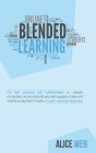Blended Learning: Learn How To Integrate Teaching With The Support Of Technology, Take The Advantages From Distance Teaching And Improve Cover Image