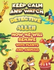 keep calm and watch detective Allen how he will behave with plant and animals: A Gorgeous Coloring and Guessing Game Book for Allen /gift for Allen, t Cover Image