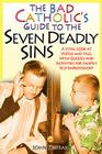 The Bad Catholic's Guide to the Seven Deadly Sins: A Vital Look at Virtue and Vice, With Quizzes and Activities for Saintly Self-Improvement (Bad Catholic's guides) Cover Image