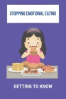 Stopping Emotional Eating: Getting To Know: How To Stop Emotional Eating Cover Image