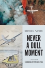 Never a Dull Moment: A Memoir of Canadian Naval Aviation, Firebombing and Theatre Cover Image