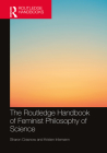 The Routledge Handbook of Feminist Philosophy of Science (Routledge Handbooks in Philosophy) Cover Image