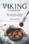 Viking Cookbook: Spice Up Your Kitchen for Royalty Recipes Cover Image