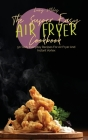 The Super Easy Air Fryer Cookbook: 50 Tasty Everyday Recipes For Air Fryer And Instant Vortex Cover Image