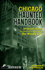 Chicago Haunted Handbook: 99 Ghostly Places You Can Visit in and Around the Windy City (America's Haunted Road Trip) Cover Image