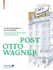 Post Otto Wagner: Von Der Postsparkasse Zur Postmoderne / From the Postal Savings Bank to Post-Modernism Cover Image