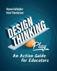 Design Thinking in Play: An Action Guide for Educators Cover Image
