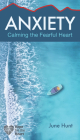 Anxiety: Calming the Fearful Heart (Hope for the Heart) Cover Image