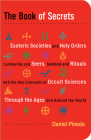 The Book of Secrets: Esoteric Societies and Holy Orders, Luminaries and Seers, Symbols and Rituals, and the Key Concepts of Occult Sciences Through the Ages and Around the World Cover Image