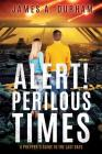 Alert! Perilous Times: A Prepper's Guide to the Last Days Cover Image