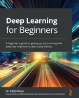 Deep Learning for Beginners: A beginner's guide to getting up and running with deep learning from scratch using Python Cover Image