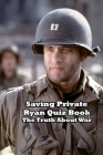 Saving Private Ryan Quiz Book: The Truth About War: The Men, the Mission, the Movie Cover Image