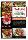 ITALIAN HOME COOKING 2021 VOL.5 POULTRY (second edition): Time saving recipes from the Italian cuisine for a healthy Mediterranean diet! Learn how to Cover Image