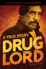 Drug Lord: A True Story: The Life & Death of a Mexican Kingpin Cover Image