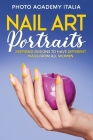 Nail Art Portraits: Inspiring Designs to have Different Nails From all Women Cover Image