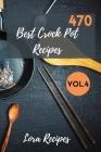470 Best Crock Pot Recipes: 470+ Recipes For CrockPot Vol.4 Cover Image