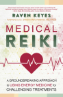 Medical Reiki: A Groundbreaking Approach to Using Energy Medicine for Challenging Treatments Cover Image