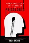 Cómo Analizar a las Personas con Psicología: Técnicas Secretas Para Influenciar a Cualquiera Utilizando El Lenguaje Corporal, Psicología Oscura y la N Cover Image
