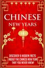 Chinese New Years Discover 9 Hidden Facts about the Chinese New Year that you Never Knew! Cover Image