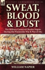 Sweat, Blood & Dust: the Military Career of Charles Napier during the Peninsular War & War of 1812 Cover Image