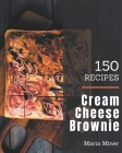 150 Cream Cheese Brownie Recipes: A Cream Cheese Brownie Cookbook for Effortless Meals Cover Image
