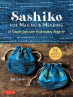 Sashiko for Making & Mending: 15 Simple Japanese Embroidery Projects Cover Image