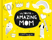 Why You're So Amazing, Mom: A Book Made by Me Cover Image