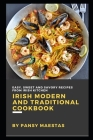 Irish Modern and Traditional Cookbook: Easy, Sweet and Savory Recipes from Irish Kitchen Cover Image