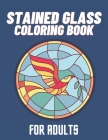 Stained Glass Coloring Book For Adults: Creative Patterns And Inspirational Window Designs For Stress Relief And Relaxation Cover Image