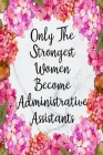 Only The Strongest Women Become Administrative Assistants: Cute Address Book with Alphabetical Organizer, Names, Addresses, Birthday, Phone, Work, Ema Cover Image