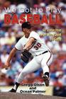 We Got to Play Baseball: 60 Stories from Men Who Played the Game Cover Image