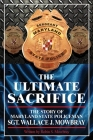 The Ultimate Sacrifice - The Story of Maryland State Policeman Sgt. Wallace J. Mowbray Cover Image