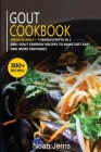 Gout Cookbook: MEGA BUNDLE - 7 Manuscripts in 1 - 300+ Gout friendly recipes to make diet easy and more enjoyable Cover Image