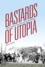 Bastards of Utopia: Living Radical Politics After Socialism (Framing the Global) Cover Image