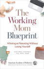 The Working Mom Blueprint: Winning at Parenting Without Losing Yourself Cover Image