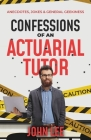 Confessions of an Actuarial Tutor: Anecdotes, Jokes & General Geekiness Cover Image