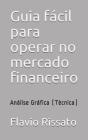 Guia fácil para operar no mercado financeiro: Análise Gráfica (Técnica) Cover Image
