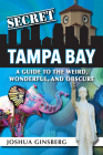 Secret Tampa Bay: A Guide to the Weird, Wonderful, and Obscure Cover Image