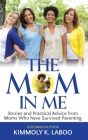 The Mom in Me: Stories and Practical Advice from Moms Who have Survived Parenting Cover Image