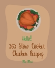 Hello! 365 Slow Cooker Chicken Recipes: Best Slow Cooker Chicken Cookbook Ever For Beginners [Book 1] Cover Image