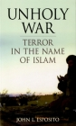 Unholy War: Terror in the Name of Islam Cover Image