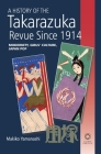 A History of the Takarazuka Revue Since 1914: Modernity, Girls' Culture, Japan Pop Cover Image