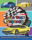 I can Draw Supercar: Designs For kids Perfect For Young Children Preschool Elementary Toddlers Cover Image