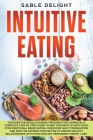 Intuitive Eating: Discover the Revolutionary Program that Works by a Complete Step by Step Guide to end your battle with food, Stop Emot Cover Image