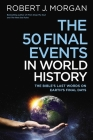 The 50 Final Events in World History: The Bible's Last Words on Earth's Final Days Cover Image