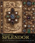 Imperial Splendor: The Art of the Book in the Holy Roman Empire, 800-1500 Cover Image