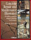 Concrete Repair and Maintenance Illustrated: Problem Analysis; Repair Strategy; Techniques (Rsmeans #28) Cover Image