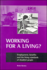 Working for a living?: Employment, benefits and the living standards of disabled people Cover Image