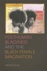 Posthuman Blackness and the Black Female Imagination Cover Image