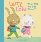 Larry and Lola. What Will We See There? Cover Image